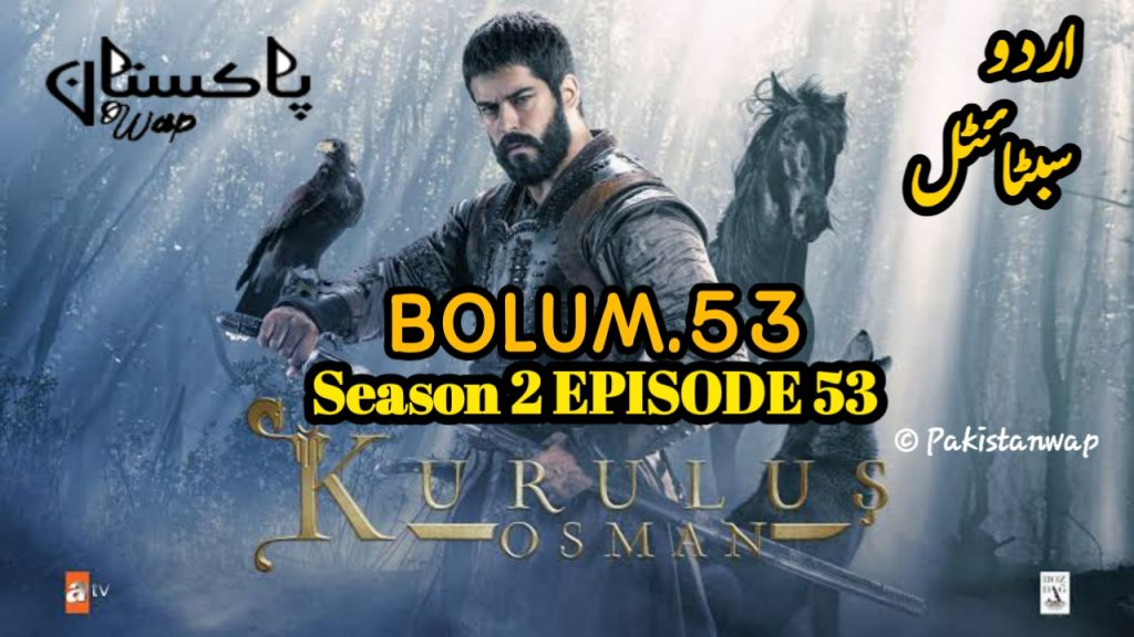 Kurulus Osman Episode 53 Urdu Subtitles Free of cost ( Kurulus Osman Season 2 Episode 53 )